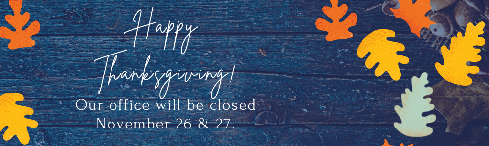 carousel image: Our office will be closed on November 26th and 27th for Thanksgiving
